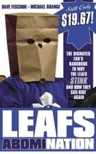 Leafs AbomiNation - The dismayed fan's handbook to why the Leafs stink and how they can rise again ebook by Dave Feschuk, Michael Grange