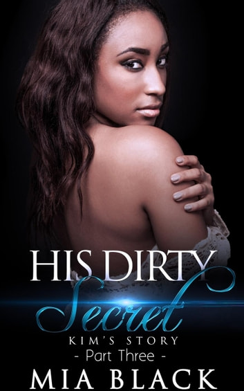 His Dirty Secret 3: Kim's Story - Side Chick Drama, #3 ebook by Mia Black