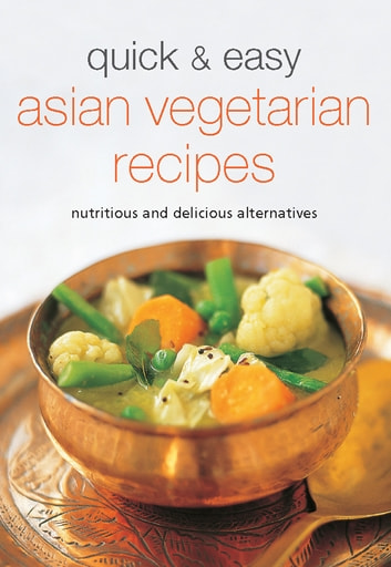 Quick Easy Asian Vegetarian Recipes Ebook By 9781462909025