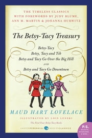 Betsy-Tacy Treasury - The First Four Betsy-Tacy Books ebook by Maud Hart Lovelace