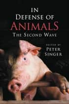 In Defense of Animals - The Second Wave ebook by Peter Singer