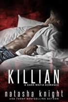 Killian - a Dark Mafia Romance ebook by Natasha Knight