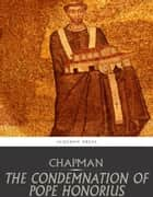 The Condemnation of Pope Honorius ebook by Dom John Chapman
