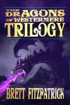 Dragons of Westermere Box Set - Dragons of Westermere ebook by Brett Fitzpatrick