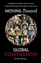 Moving Toward Global Compassion ebook by Paul Ekman