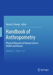 Handbook of Anthropometry - Physical Measures of Human Form in Health and Disease ebook by