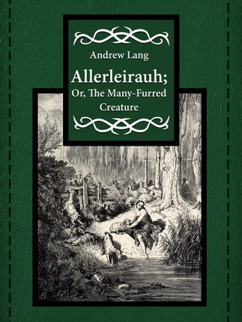 Allerleirauh; Or, The Many-Furred Creature ebook by Andrew Lang