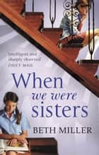 When We Were Sisters ebook by Beth Miller
