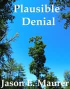 Plausible Denial ebook by Jason Maurer