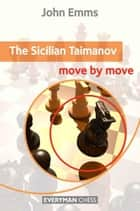 The Sicilian Taimanov: Move by Move ebook by John Emms