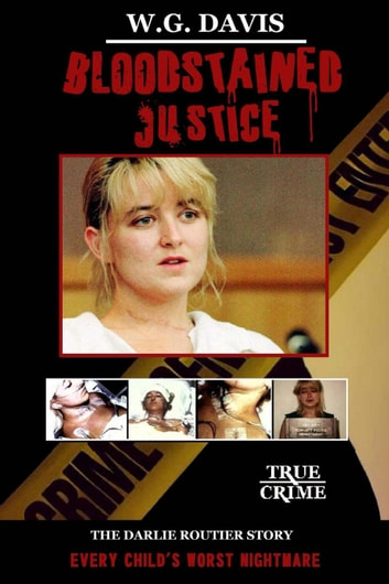 Bloodstained Justice The Darlie Routier Story ebook by W.G. Davis