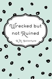 Wrecked but not Ruined ebook by R.M. Ballantyne
