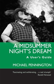 A Midsummer Night's Dream: A User's Guide ebook by Michael Pennington