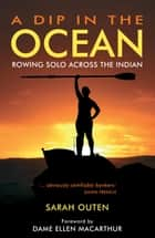 A Dip in the Ocean: Rowing Solo Across the Indian ebook by Sarah Outen