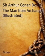 The Man from Archangel (Illustrated) ebook by Sir Arthur Conan Doyle