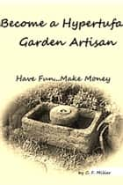 Become a Hypertufa Garden Artisan ebook by C.F. Miller