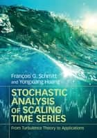 Stochastic Analysis of Scaling Time Series ebook by François G. Schmitt,Yongxiang Huang