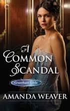 A Common Scandal - A Victorian Historical Romance ebook by Amanda Weaver