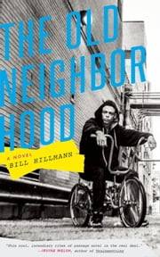 The Old Neighborhood - A Novel ebook by Bill Hillmann