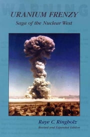 Uranium Frenzy: Saga of the Nuclear West ebook by Ringholz, Raye