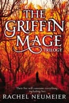 The Griffin Mage ebook by Rachel Neumeier