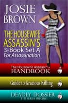 The Housewife Assassin's Killer 3-Book Set A for Assassination ebook by Josie Brown