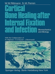 Cortical Bone Healing after Internal Fixation and Infection - Biomechanics and Biology ebook by W.W. Rittmann,M. Allgöwer,F.H. Kayser,S.M. Perren,J. Brennwald