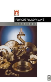 Foseco Ferrous Foundryman's Handbook ebook by Brown, John
