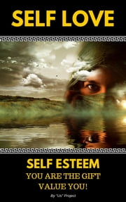 """Self Love Self Esteem: You Are The Gift, Value You!"" ebook by ""Us"" Project"