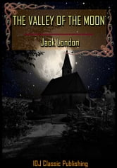 THE VALLEY OF THE MOON [New Illustration]+[Active TOC] ebook by Jack London