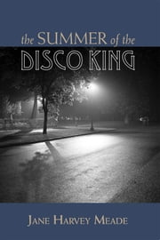 The Summer of the Disco King ebook by Jane Harvey Meade