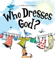 Who Dresses God - A child wants to know ebook by Raffa-Mulligan,Rooke