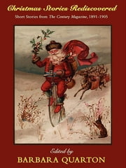 Christmas Stories Rediscovered: Short Stories from The Century Magazine, 1891-1905 ebook by Barbara Quarton,Frank R. Stockton,Sarah Orne Jewett,Jacob Riis,Ruth McEnery Stuart