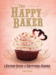 THE HAPPY BAKER - A Dater's Guide to Emotional Baking ebook by Erin Bolger