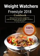 Weight Watchers Freestyle Cookbook 2018 - Over 35 Delicious and Healthy Weight Watchers Freestyle & Flex Recipes with SmartPoints For Ultimate Weight Loss ( WW Freestyle Weekly Menu Planner ) ebook by Daniel Fisher, Weight Watchers Freestyle
