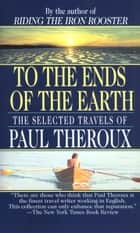 To the Ends of the Earth ebook by Paul Theroux