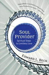 Soul Provider - Spiritual Steps to Limitless Love ebook by Edward L. Beck
