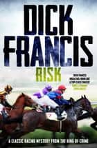 Risk - A classic racing mystery from the king of crime ebook by Dick Francis