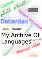 My Archive Of Languages ebook by Timo Schmitz