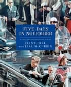 Five Days in November ebook by Clint Hill, Lisa McCubbin