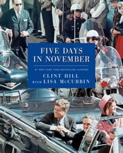 Five Days in November ebook by Clint Hill,Lisa McCubbin