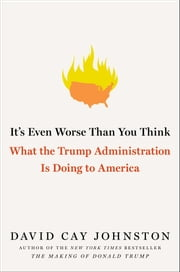It's Even Worse Than You Think - What the Trump Administration Is Doing to America ebook by David Cay Johnston