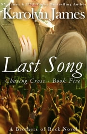 Last Song (Chasing Cross Book Five) (A Brothers of Rock Novel) ebook by Karolyn James