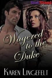 Wagered to the Duke ebook by Karen Lingefelt