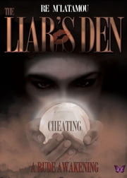 The Liar's Den - Cheating A Rude Awakening ebook by Re M'Latamou