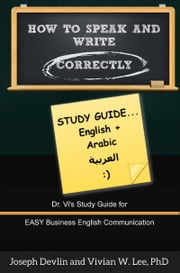 How to Speak and Write Correctly: Study Guide (English + Arabic) ebook by Vivian W Lee,Joseph Devlin