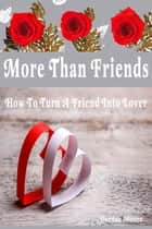 More Than Friends: How To Turn A Friend Into Lover ebook by Deedee Moore