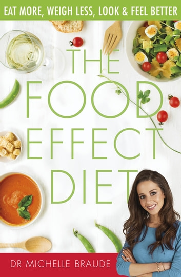 The Food Effect Diet - Eat More, Weigh Less, Look and Feel Better eBook by Dr Michelle Braude