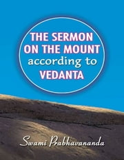 The Sermon On the Mount According to Vedanta ebook by Swami Prabhavananda