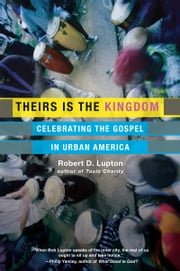 Theirs Is the Kingdom - Celebrating the Gospel in Urban America ebook by Robert D. Lupton